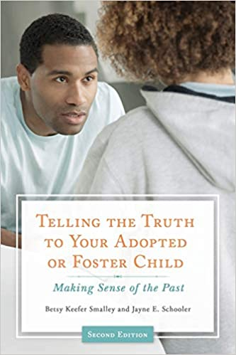 Telling the Truth to Your Adopted or Foster Child: Making Sense of the Pas