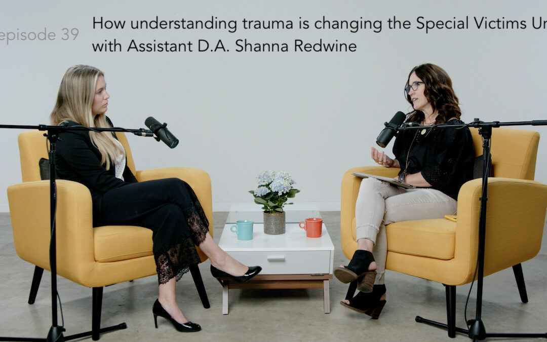 How understanding trauma is changing the Special Victims Unit, with Assistant D.A. Shanna Redwine